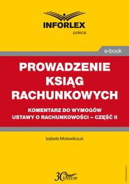 okładka PROWADZENIE KSIĄG RACHUNKOWYCH – komentarz do wymogów ustawy o rachunkowości – część II, Ebook | Izabela Motowilczuk