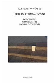 okładka Lektury retroaktywne. Rodowody współczesnej myśli filozoficznej, Ebook | Wróbel Szymon