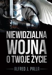 okładka Niewidzialna wojna o twoje życie, Ebook | Alfred J. Palla