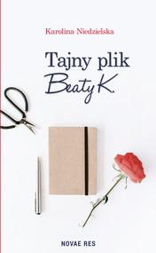 okładka Tajny plik Beaty K., Ebook | Karolina Niedzielska