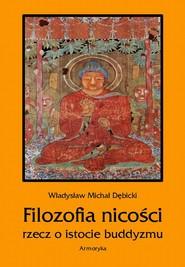 okładka Filozofia nicości. Rzecz o istocie buddyzmu, Ebook   Władysław  Michał Dębicki