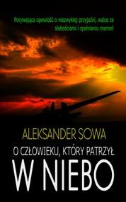 okładka O człowieku, który patrzył w niebo, Ebook | Aleksander Sowa