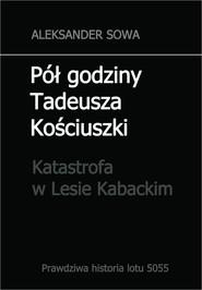 okładka Pół godziny Tadeusza Kościuszki, Ebook | Aleksander Sowa