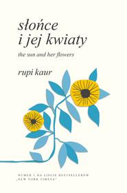 okładka Słońce i jej kwiaty. The Sun and Her Flowers, Ebook   Rupi Kaur