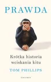 okładka PRAWDA. KRÓTKA HISTORIA WCISKANIA KITU, Ebook | Tom Phillips