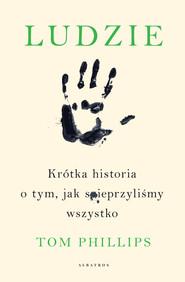 okładka LUDZIE. KRÓTKA HISTORIA O TYM, JAK SPIEPRZYLIŚMY WSZYSTKO, Ebook | Tom Phillips