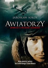 okładka Awiatorzy - Opowieść o polskich lotnikach, Ebook   Jarosław Sokół