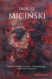 okładka Mené-Mené-Thekel-Upharisim!… Quasi una fantasia, Ebook | Tadeusz  Miciński