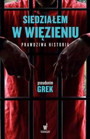 okładka Siedziałem w więzieniu. Prawdziwa historia, Ebook | pseudonim Grek