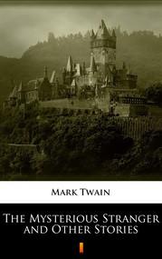 okładka The Mysterious Stranger and Other Stories, Ebook   Mark Twain