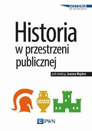 okładka Historia w przestrzeni publicznej, Ebook | Joanna  Wojdon