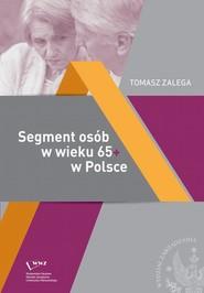 okładka Segment osób w wieku 65+ w Polsce Jakość życia – Konsumpcja– Zachowania konsumenckie, Ebook   Tomasz  Zalega