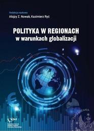 okładka Polityka w regionach w warunkach globalizacji, Ebook   Alojzy Z.  Nowak, Kazimierz  Ryć