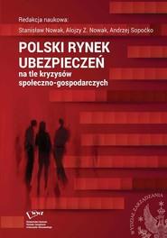 okładka Polski rynek ubezpieczeń na tle kryzysów społeczno-gospodarczych, Ebook   Andrzej  Sopoćko, Alojzy Z.  Nowak, Stanisław  Nowak