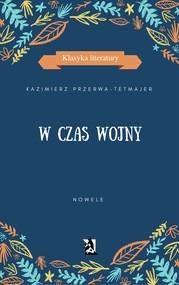 okładka W czas wojny. Nowele, Ebook   Kazimierz Przerwa-Tetmajer