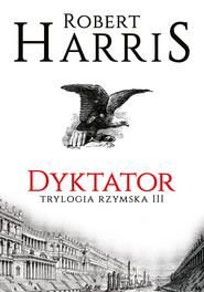 okładka Dyktator. Trylogia rzymska III, Ebook | Robert Harris