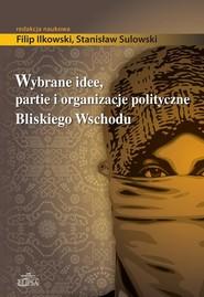 okładka Wybrane idee, partie i organizacje polityczne Bliskiego Wschodu, Ebook   Filip  Ilkowski, Stanisław  Sulowski