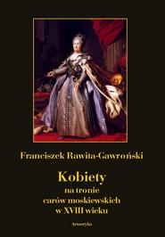 okładka Kobiety na tronie carów moskiewskich w XVIII wieku, Ebook | Franciszek Rawita  Gawroński