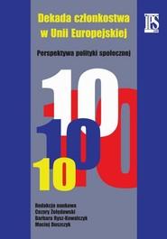 okładka Dekada członkostwa w Unii Europejskiej, Ebook | Maciej Duszczyk, Barbara  Rysz-Kowalczyk, Cezary  Żołędowski