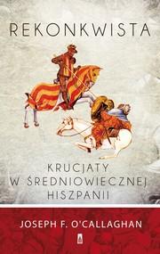 okładka Rekonkwista. Krucjaty w średniowiecznej Hiszpanii, Ebook   Joseph F. O′Callaghan
