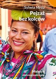 okładka Pejzaż bez kolców. Meksyk słońcem malowany, Ebook | Sylwia Mróz