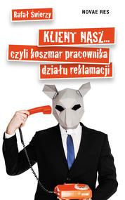 okładka Klient nasz... czyli koszmar pracownika działu reklamacji, Ebook   Rafał  Świerzy