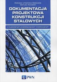 okładka Dokumentacja projektowa konstrukcji stalowych, Ebook | Elżbieta  Urbańska-Galewska, Dariusz  Kowalski