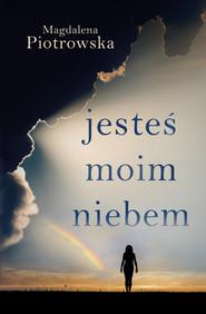 okładka Jesteś moim niebem, Ebook   Magdalena Piotrowska