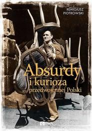 okładka Absurdy i kurioza przedwojennej Polski, Ebook | Remigiusz Piotrowski