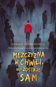 okładka Mężczyzna w chwili, gdy zostaje sam, Ebook   Dominik Formanowicz