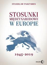 okładka Stosunki międzynarodowe 1945-2019, Ebook | Stanisław  Parzymies