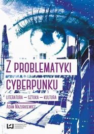 okładka Z problematyki cyberpunku Literatura Sztuka Kultura, Ebook | Adam Mazurkiewicz