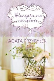 okładka Recepta na szczęście, Ebook | Agata Przybyłek
