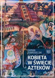 okładka Kobieta w świecie Azteków, Ebook | Damian Dobrosielski