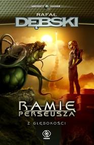 okładka Ramię Perseusza. Z głębokości, Ebook | Rafał Dębski