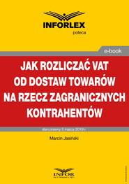 okładka Jak rozliczać VAT od dostaw towarów na rzecz zagranicznych kontrahentów, Ebook   Marcin Jasiński