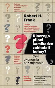 okładka Dlaczego piloci kamikadze zakładali hełmy?. Czyli ekonomia bez tajemnic, Ebook   Robert H. Frank