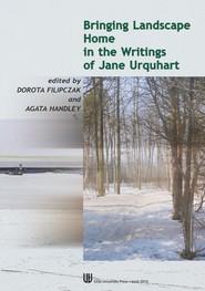okładka Bringing landscape home in the writings of Jane Urquhart, Ebook | Dorota  Filipczak, Agata  Handley