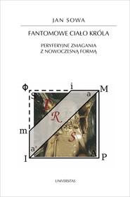 okładka Fantomowe ciało króla. Peryferyjne zmagania z nowoczesną formą, Ebook | Jan  Sowa