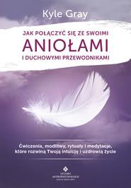 okładka Jak połączyć się ze swoimi aniołami i duchowymi przewodnikami - PDF, Ebook   Kyle Gray