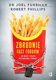 okładka Zbrodnie fast foodów, Ebook | Joel Fuhrman, Robert B. Phillips