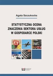okładka Statystyczna ocena znaczenia sektora usług w gospodarce Polski, Ebook | Agata  Szczukocka
