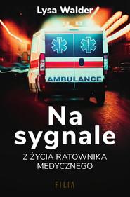 okładka Na sygnale. Z życia ratownika medycznego., Ebook | Walder Lysa