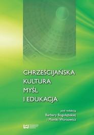 okładka Chrześcijańska kultura myśl i edukacja, Ebook | Barbara Bogołębska, Monika Worsowicz