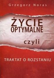 okładka Życie optymalne, czyli traktat o rozstaniu, Ebook | Grzegorz  Noras