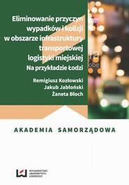 okładka Eliminowanie przyczyn wypadków i kolizji w obszarze infrastruktury transportowej logistyki miejskiej, Ebook | Remigiusz Kozłowski, Jakub Jabłoński, Żaneta  Błoch