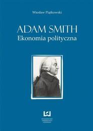 okładka Adam Smith. Ekonomia polityczna, Ebook | Wiesław  Piątkowski