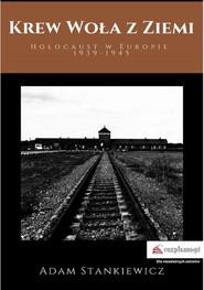 okładka Krew woła z ziemi. Holocaust w Europie 1939-1945, Ebook | Adam  Stankiewicz