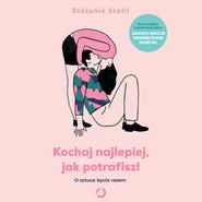 okładka Kochaj najlepiej, jak potrafisz! O sztuce bycia razem, Audiobook | Stefanie Stahl