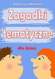 okładka Zagadki tematyczne dla dzieci, Ebook | Katarzyna Michalec